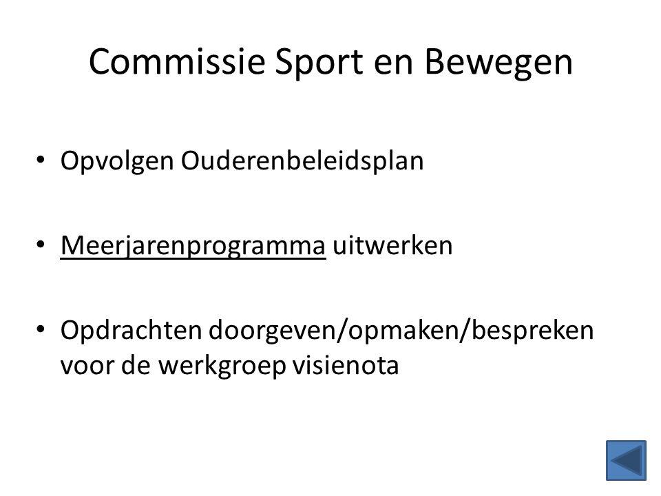 Commissie Sport en Bewegen Opvolgen Ouderenbeleidsplan Meerjarenprogramma uitwerken Opdrachten doorgeven/opmaken/bespreken voor de werkgroep visienota