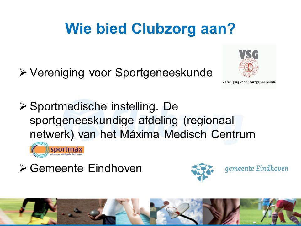 Wie bied Clubzorg aan?  Vereniging voor Sportgeneeskunde  Sportmedische instelling. De sportgeneeskundige afdeling (regionaal netwerk) van het Máxim