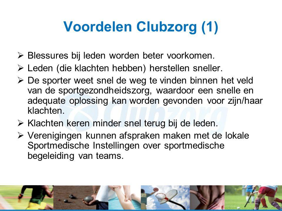 Voordelen Clubzorg (1)  Blessures bij leden worden beter voorkomen.  Leden (die klachten hebben) herstellen sneller.  De sporter weet snel de weg t