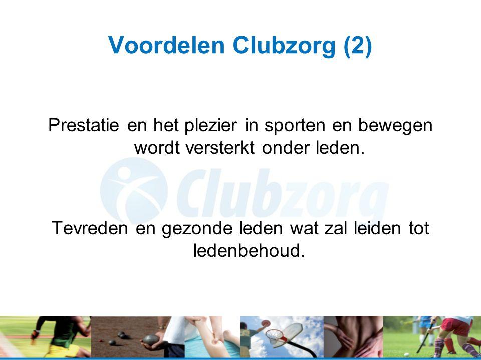 Voordelen Clubzorg (2) Prestatie en het plezier in sporten en bewegen wordt versterkt onder leden. Tevreden en gezonde leden wat zal leiden tot ledenb