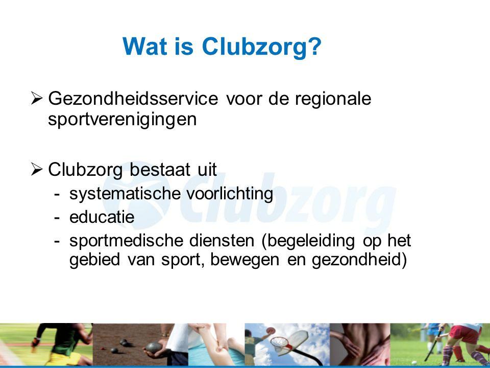Wat is Clubzorg?  Gezondheidsservice voor de regionale sportverenigingen  Clubzorg bestaat uit -systematische voorlichting -educatie -sportmedische