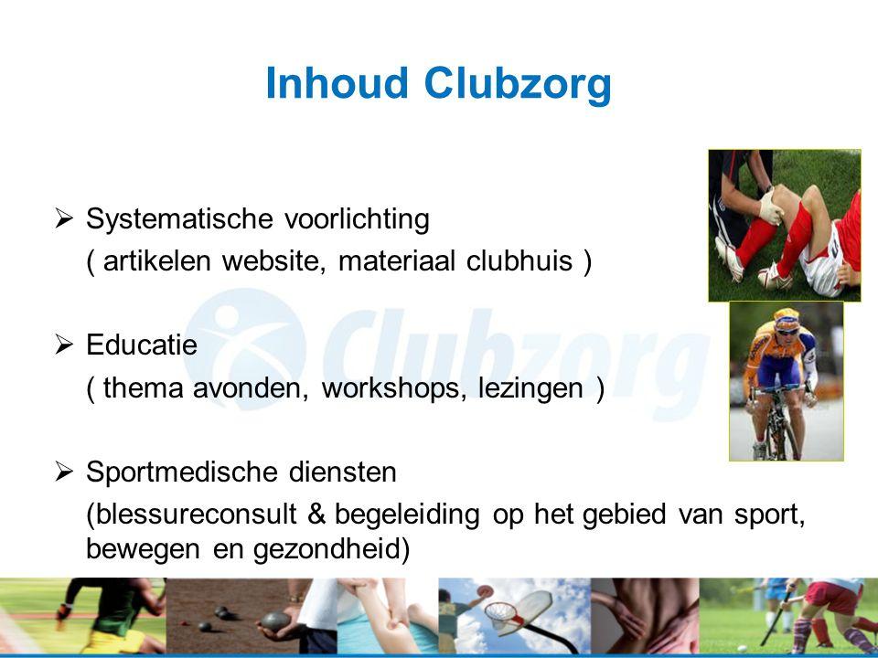 Inhoud Clubzorg  Systematische voorlichting ( artikelen website, materiaal clubhuis )  Educatie ( thema avonden, workshops, lezingen )  Sportmedisc