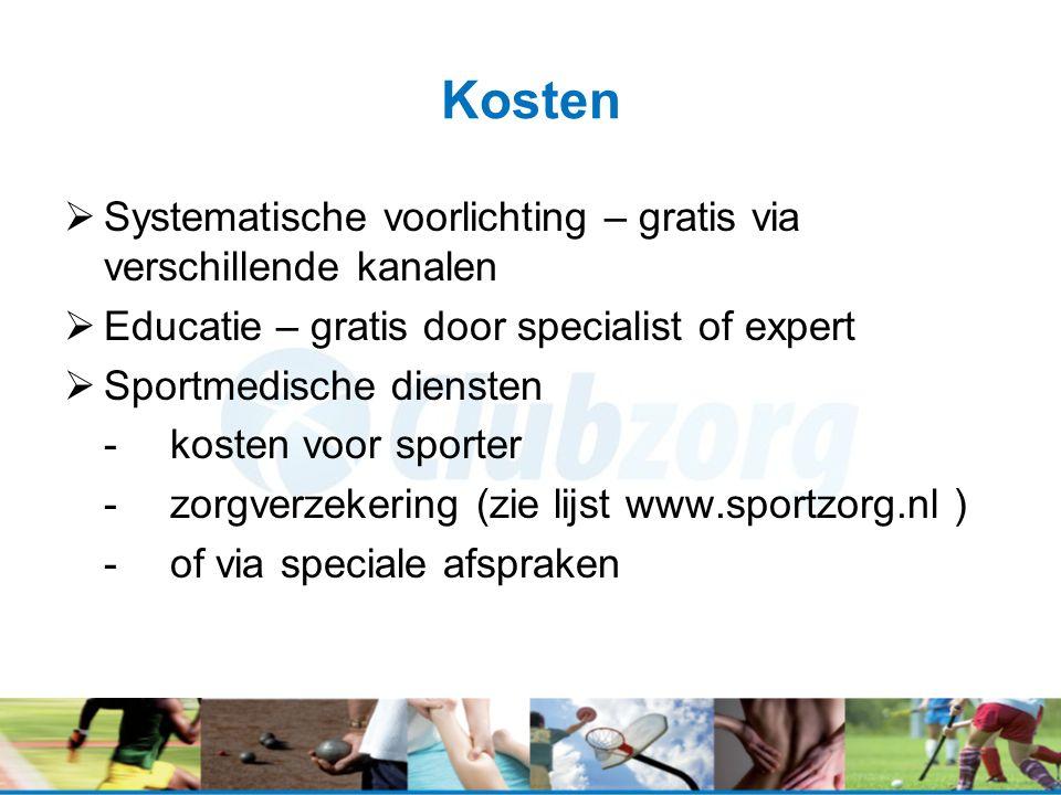 Kosten  Systematische voorlichting – gratis via verschillende kanalen  Educatie – gratis door specialist of expert  Sportmedische diensten -kosten voor sporter -zorgverzekering (zie lijst www.sportzorg.nl ) -of via speciale afspraken