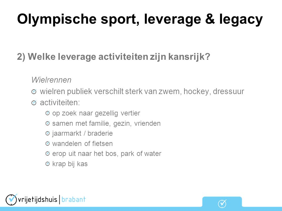 Olympische sport, leverage & legacy 2) Welke leverage activiteiten zijn kansrijk? Wielrennen wielren publiek verschilt sterk van zwem, hockey, dressuu