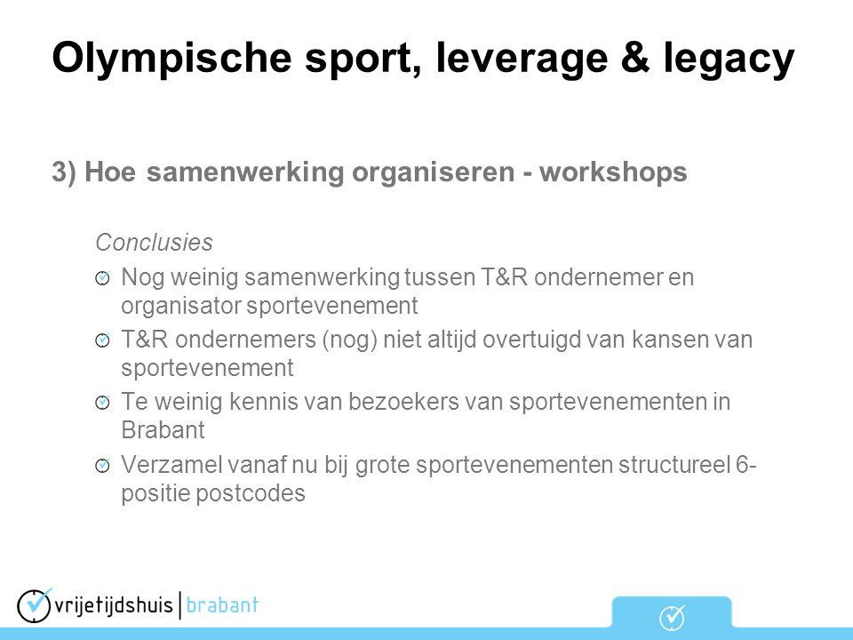 Olympische sport, leverage & legacy 3) Hoe samenwerking organiseren - workshops Conclusies Nog weinig samenwerking tussen T&R ondernemer en organisato