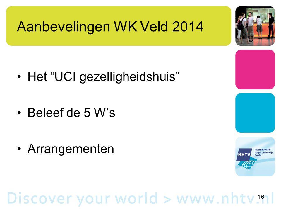 """Aanbevelingen WK Veld 2014 Het """"UCI gezelligheidshuis"""" Beleef de 5 W's Arrangementen 16"""