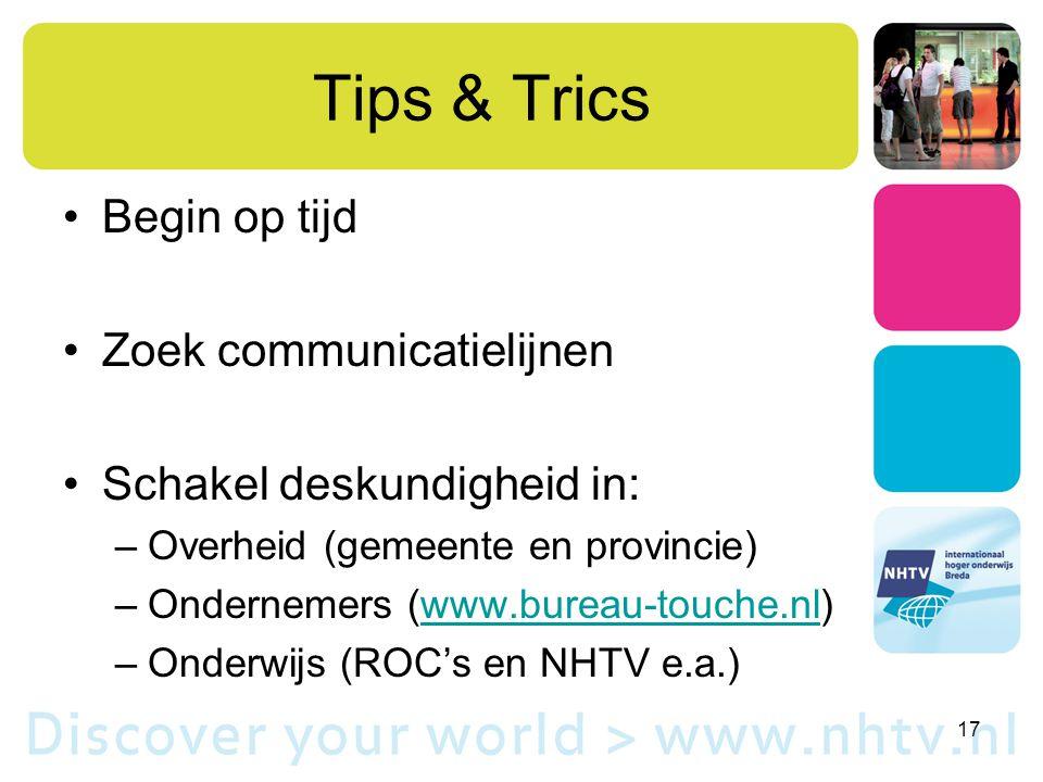 Tips & Trics Begin op tijd Zoek communicatielijnen Schakel deskundigheid in: –Overheid (gemeente en provincie) –Ondernemers (www.bureau-touche.nl)www.