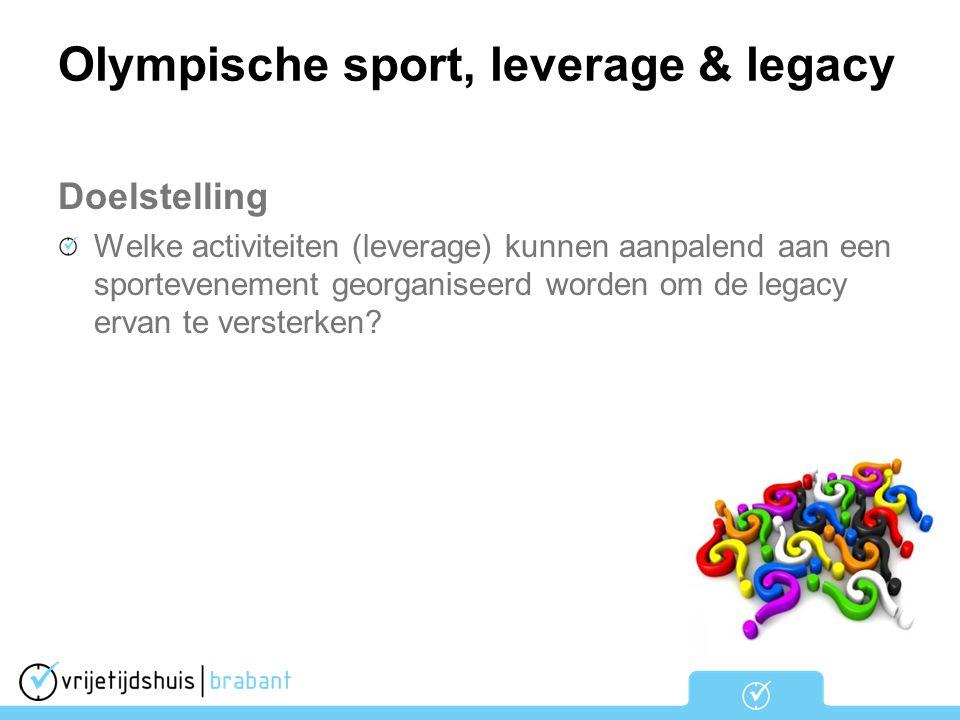 Olympische sport, leverage & legacy Onderzoeksvragen Wat is het profiel van bezoekers van grote sportevenementen van de Brabantse kernsporten.