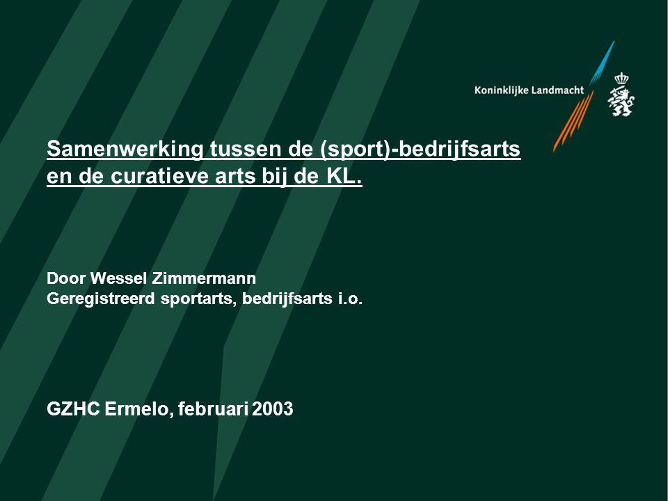 Samenwerking tussen de (sport)-bedrijfsarts en de curatieve arts bij de KL. Door Wessel Zimmermann Geregistreerd sportarts, bedrijfsarts i.o. GZHC Erm
