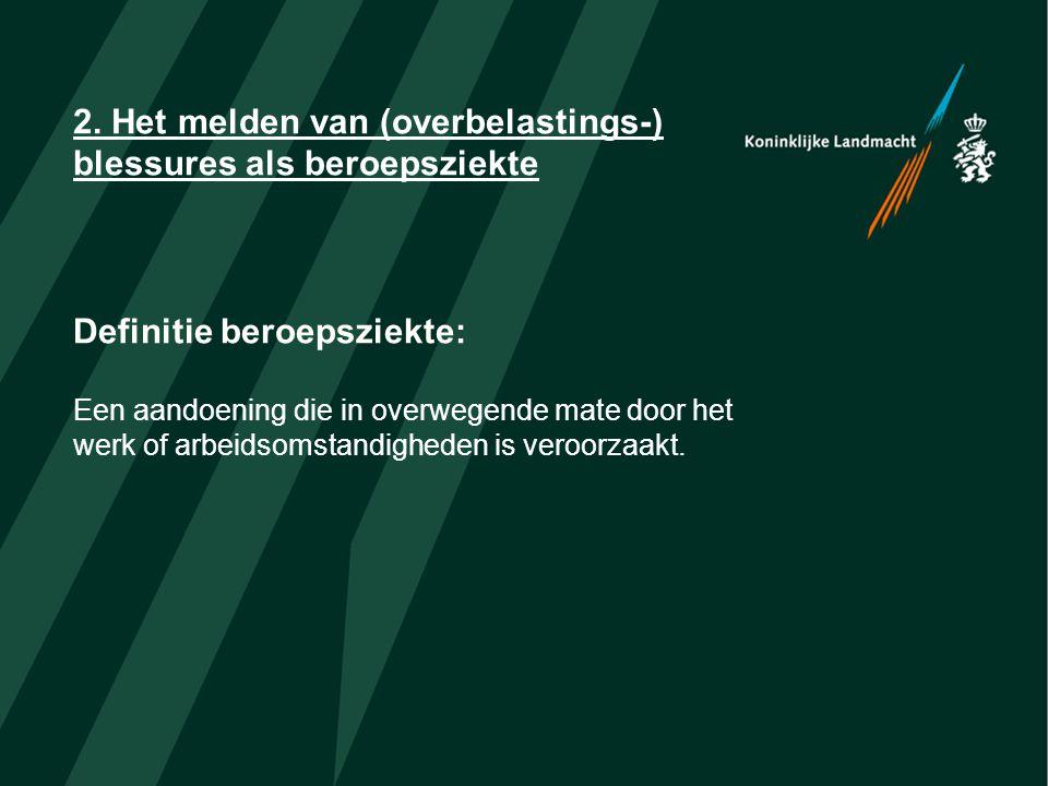 2. Het melden van (overbelastings-) blessures als beroepsziekte Definitie beroepsziekte: Een aandoening die in overwegende mate door het werk of arbei