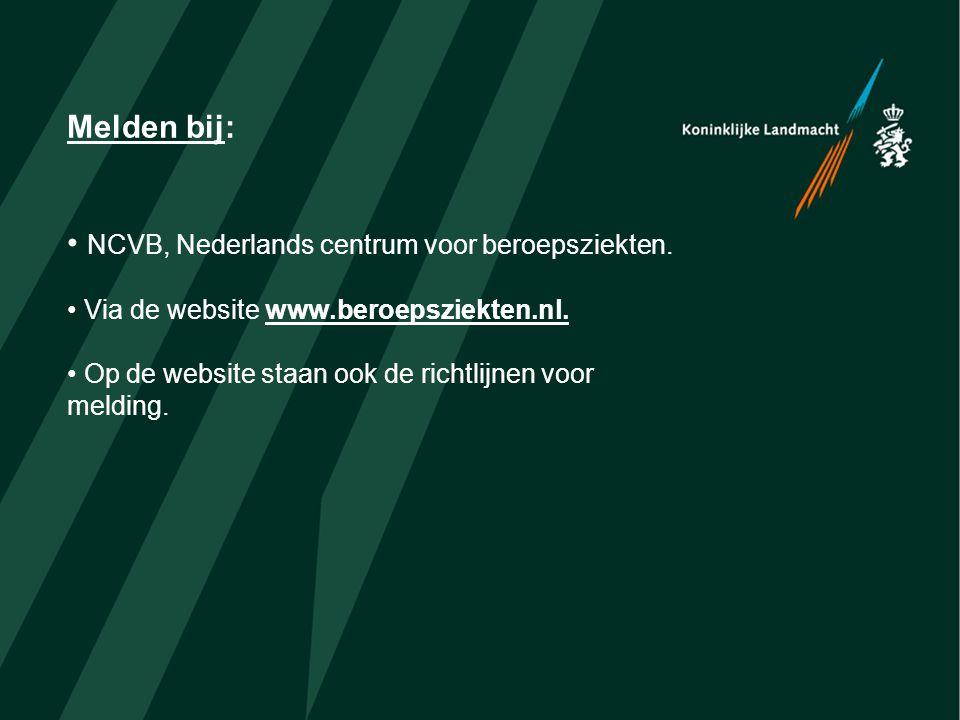 Melden bij: NCVB, Nederlands centrum voor beroepsziekten. Via de website www.beroepsziekten.nl. Op de website staan ook de richtlijnen voor melding.