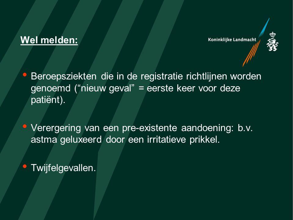 """Wel melden:  Beroepsziekten die in de registratie richtlijnen worden genoemd (""""nieuw geval"""" = eerste keer voor deze patiënt).  Verergering van een p"""