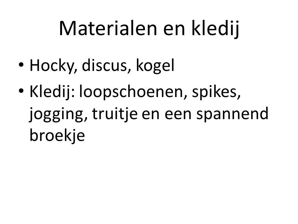 Materialen en kledij Hocky, discus, kogel Kledij: loopschoenen, spikes, jogging, truitje en een spannend broekje
