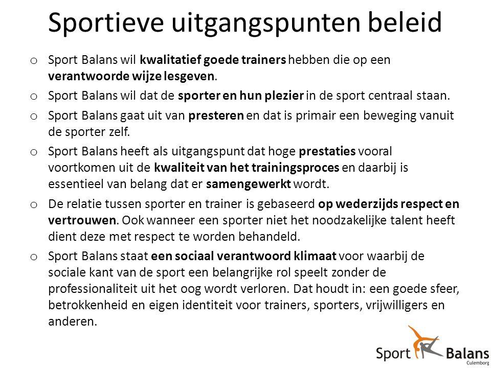 Sportieve uitgangspunten beleid o Sport Balans wil kwalitatief goede trainers hebben die op een verantwoorde wijze lesgeven.