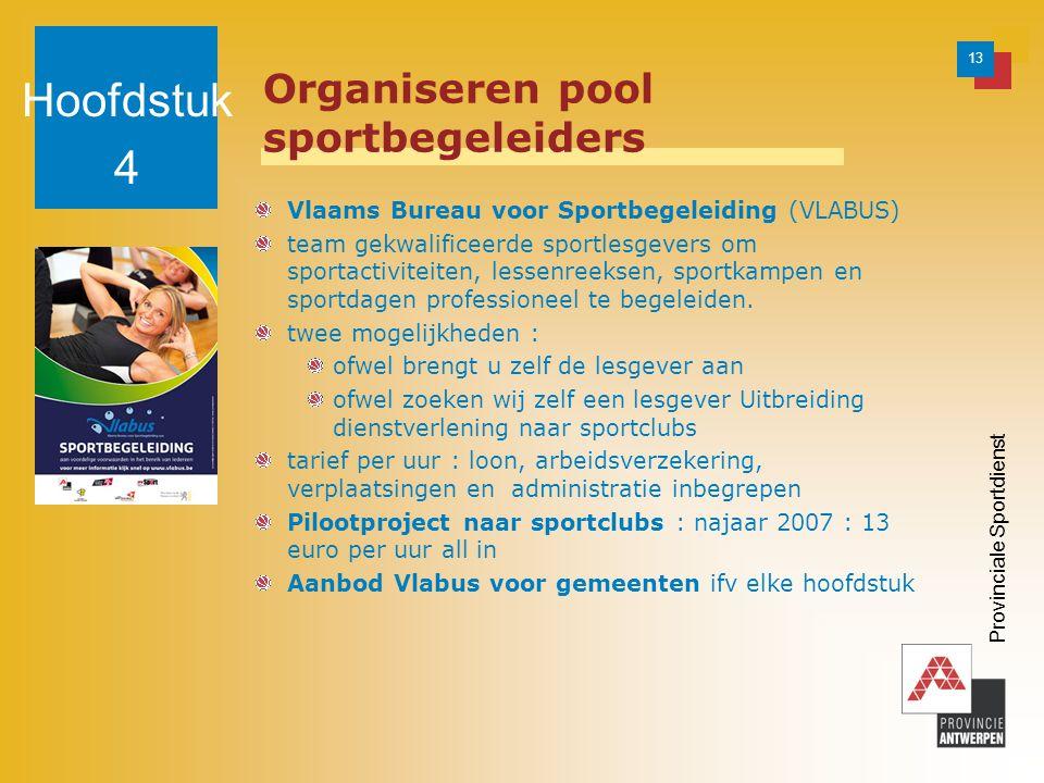 13 Provinciale Sportdienst Organiseren pool sportbegeleiders Vlaams Bureau voor Sportbegeleiding (VLABUS) team gekwalificeerde sportlesgevers om sportactiviteiten, lessenreeksen, sportkampen en sportdagen professioneel te begeleiden.