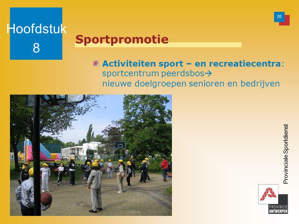 20 Provinciale Sportdienst Sportpromotie Activiteiten sport – en recreatiecentra: sportcentrum peerdsbos  nieuwe doelgroepen senioren en bedrijven Hoofdstuk 8