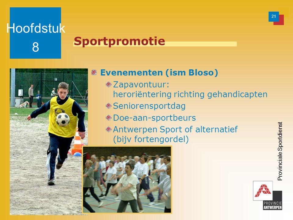 21 Provinciale Sportdienst Sportpromotie Evenementen (ism Bloso) Zapavontuur: heroriëntering richting gehandicapten Seniorensportdag Doe-aan-sportbeurs Antwerpen Sport of alternatief (bijv fortengordel) Hoofdstuk 8