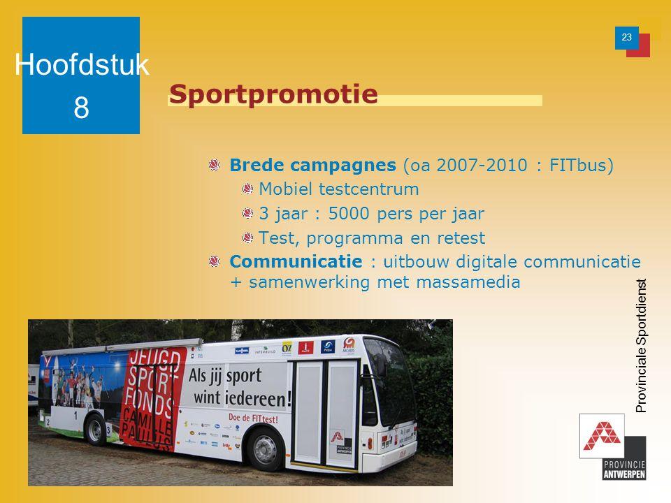 23 Provinciale Sportdienst Sportpromotie Brede campagnes (oa 2007-2010 : FITbus) Mobiel testcentrum 3 jaar : 5000 pers per jaar Test, programma en retest Communicatie : uitbouw digitale communicatie + samenwerking met massamedia Hoofdstuk 8
