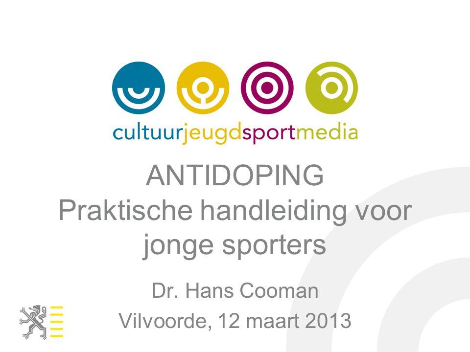 ANTIDOPING Praktische handleiding voor jonge sporters Dr. Hans Cooman Vilvoorde, 12 maart 2013