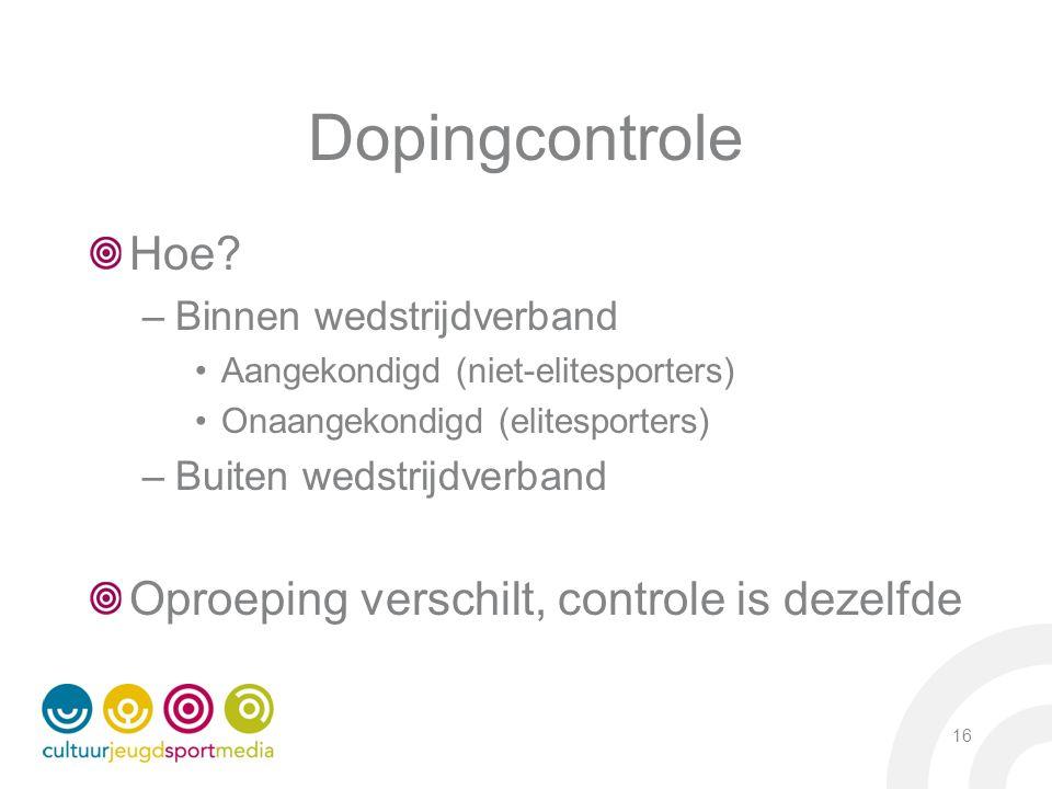 Dopingcontrole Hoe? –Binnen wedstrijdverband Aangekondigd (niet-elitesporters) Onaangekondigd (elitesporters) –Buiten wedstrijdverband Oproeping versc