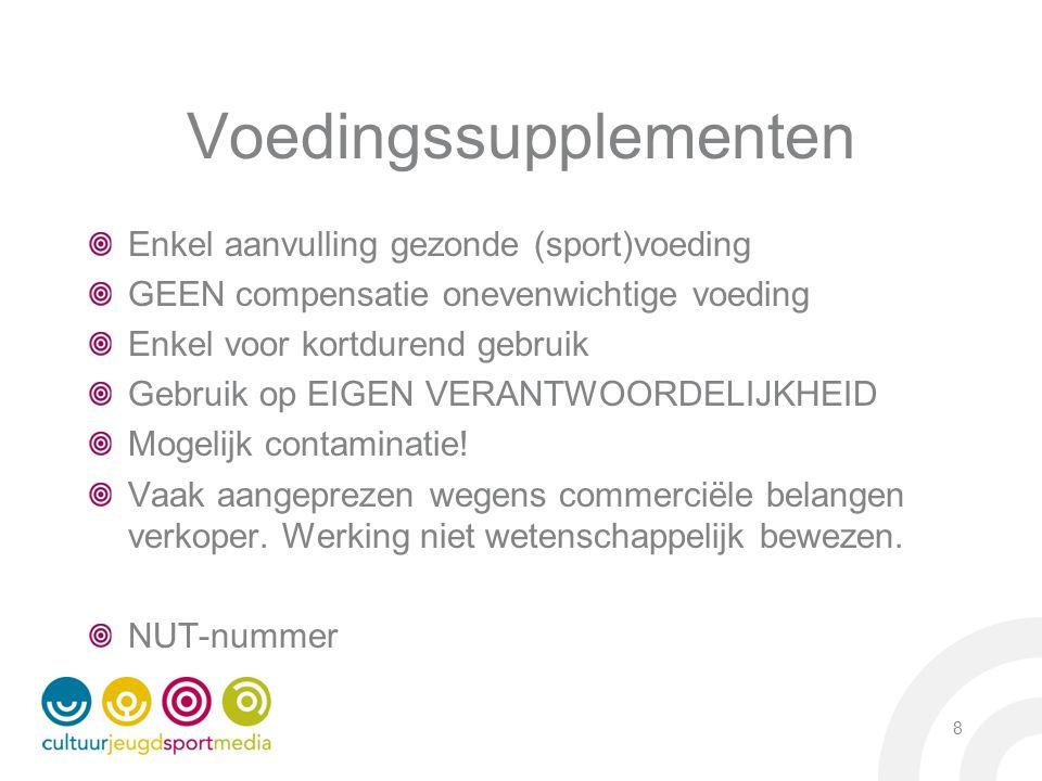 Voedingssupplementen Enkel aanvulling gezonde (sport)voeding GEEN compensatie onevenwichtige voeding Enkel voor kortdurend gebruik Gebruik op EIGEN VE