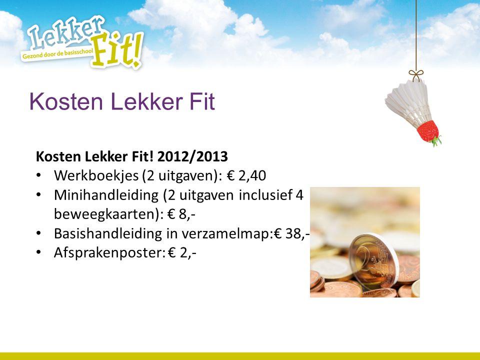Kosten Lekker Fit Kosten Lekker Fit! 2012/2013 Werkboekjes (2 uitgaven): € 2,40 Minihandleiding (2 uitgaven inclusief 4 beweegkaarten): € 8,- Basishan