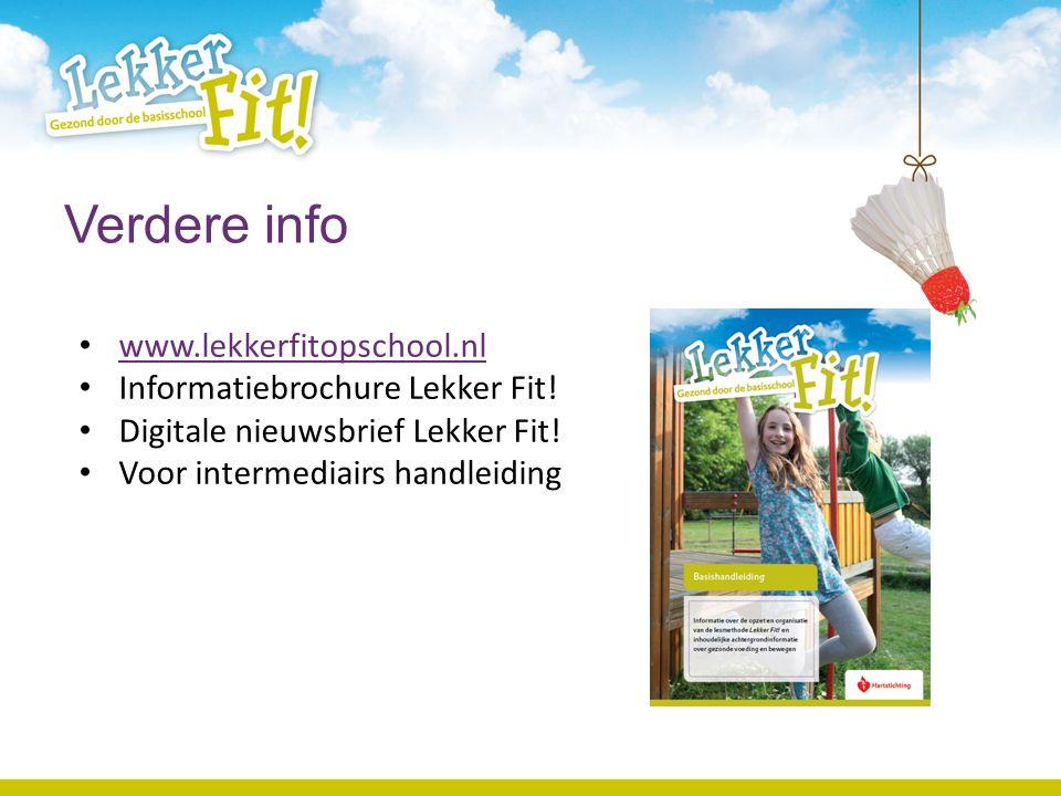 Verdere info www.lekkerfitopschool.nl Informatiebrochure Lekker Fit! Digitale nieuwsbrief Lekker Fit! Voor intermediairs handleiding