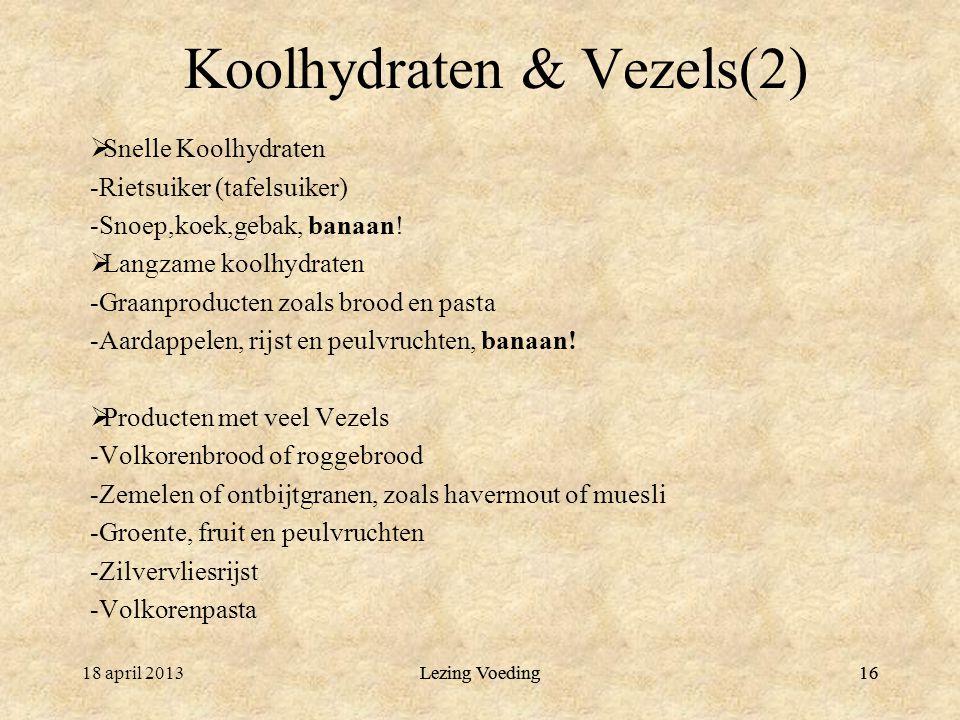 Lezing Voeding1618 april 2013Lezing Voeding16 Koolhydraten & Vezels(2)  Snelle Koolhydraten -Rietsuiker (tafelsuiker) -Snoep,koek,gebak, banaan.