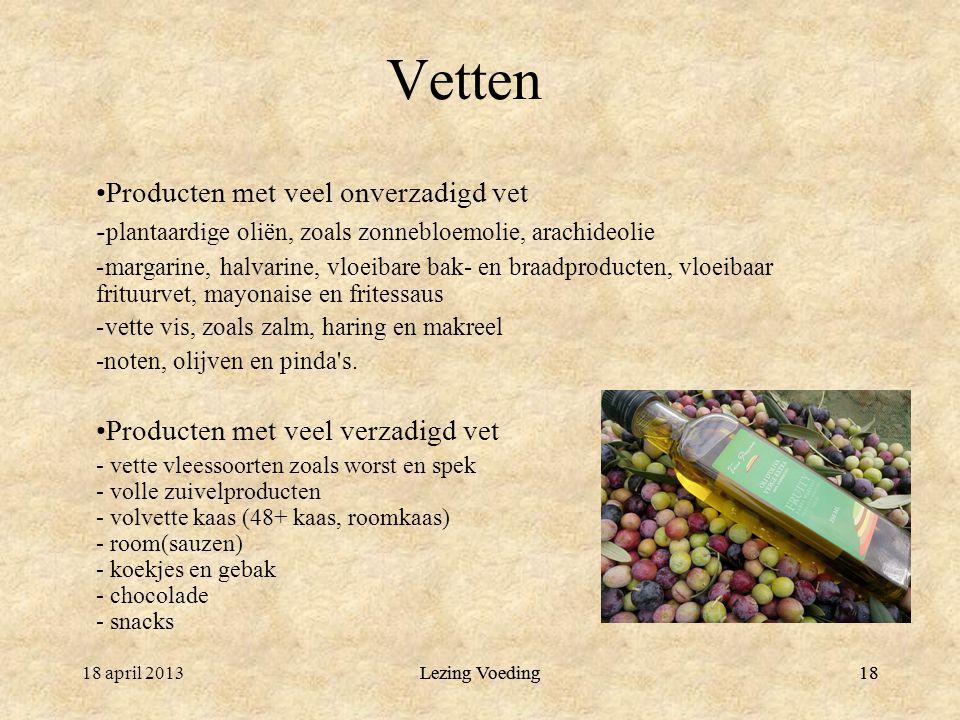 Lezing Voeding1818 april 2013Lezing Voeding18 Vetten Producten met veel onverzadigd vet - plantaardige oliën, zoals zonnebloemolie, arachideolie -marg