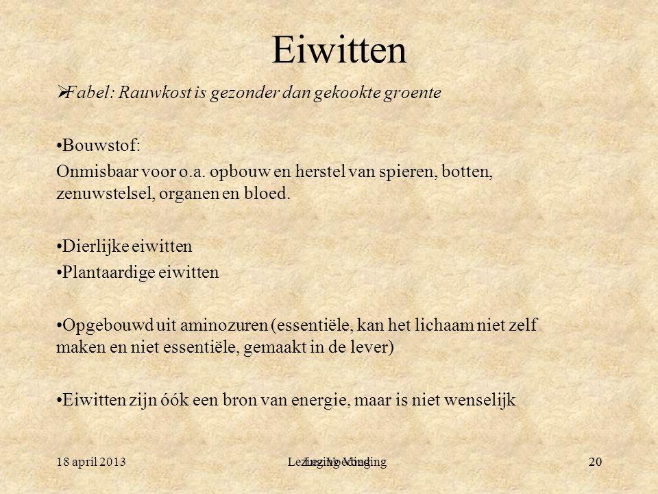 2018 april 2013Lezing Voeding20 Eiwitten  Fabel: Rauwkost is gezonder dan gekookte groente Bouwstof: Onmisbaar voor o.a.