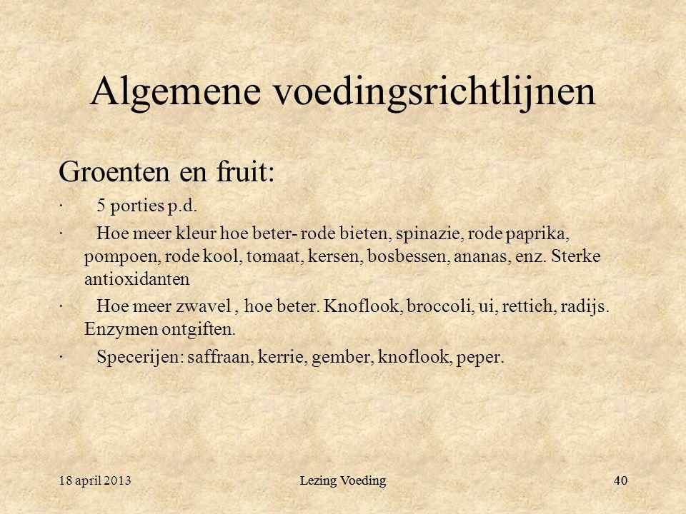 40 Algemene voedingsrichtlijnen Groenten en fruit: · 5 porties p.d.