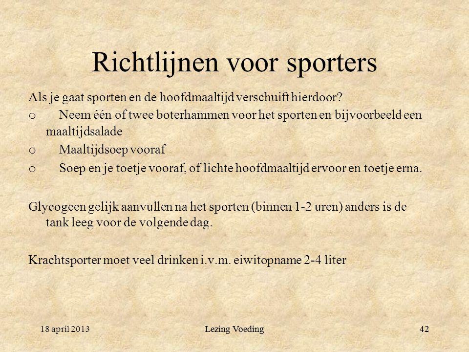 42 Richtlijnen voor sporters Als je gaat sporten en de hoofdmaaltijd verschuift hierdoor? o Neem één of twee boterhammen voor het sporten en bijvoorbe