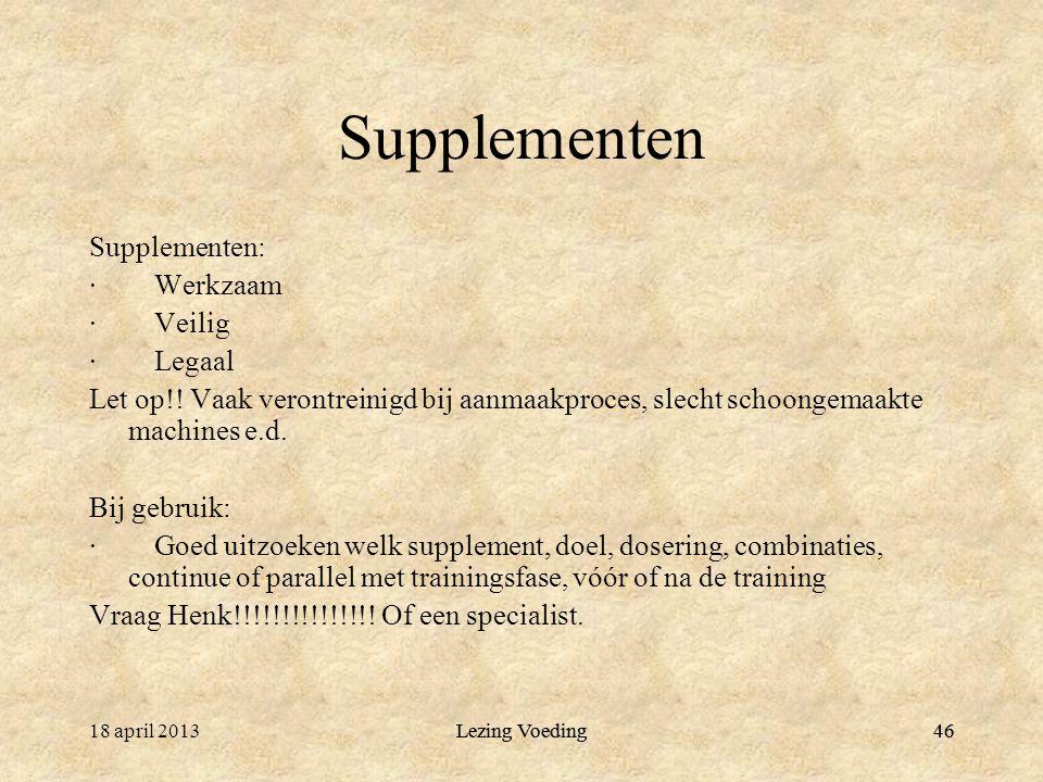 46 Supplementen Supplementen: · Werkzaam · Veilig · Legaal Let op!! Vaak verontreinigd bij aanmaakproces, slecht schoongemaakte machines e.d. Bij gebr