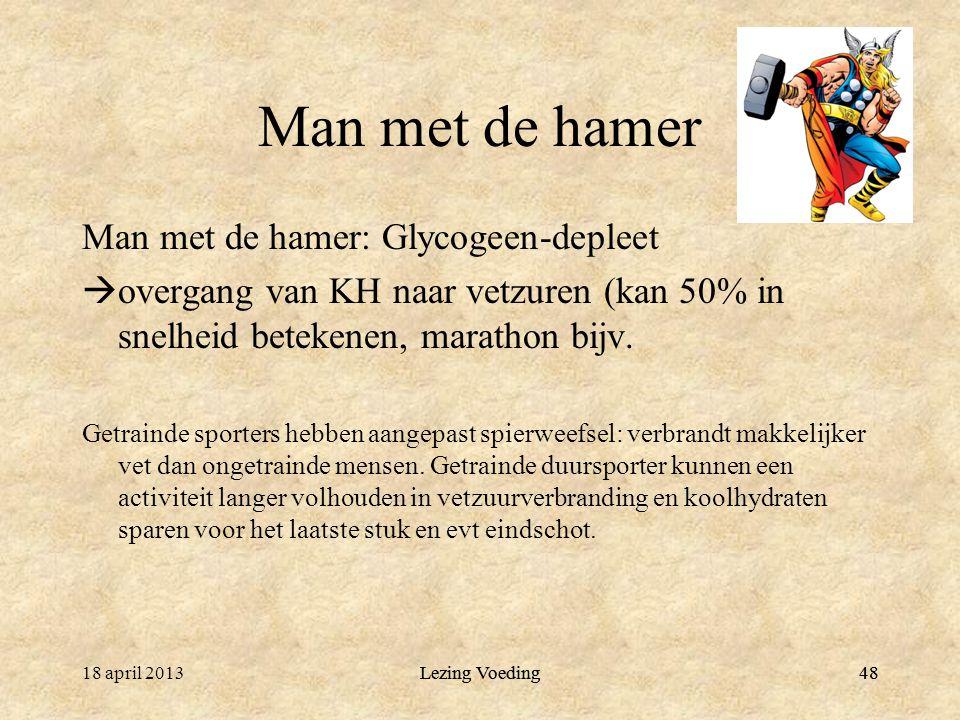 Lezing Voeding48 Man met de hamer Man met de hamer: Glycogeen-depleet  overgang van KH naar vetzuren (kan 50% in snelheid betekenen, marathon bijv. G