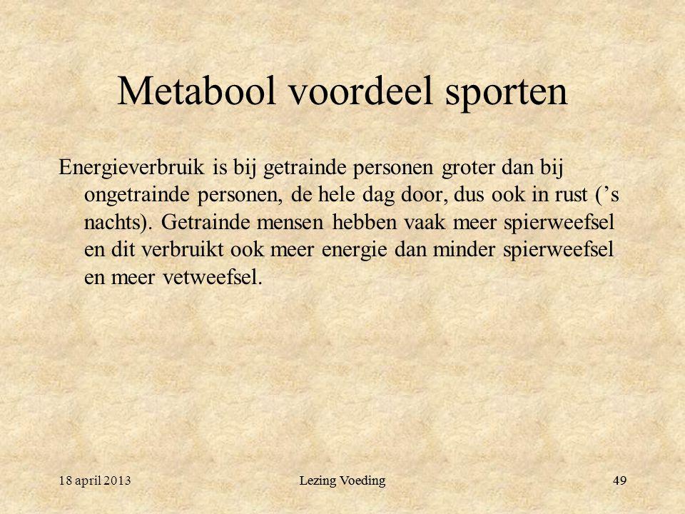 49 Metabool voordeel sporten Energieverbruik is bij getrainde personen groter dan bij ongetrainde personen, de hele dag door, dus ook in rust ('s nachts).