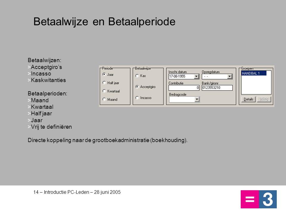 14 – Introductie PC-Leden – 28 juni 2005 Betaalwijze en Betaalperiode Betaalwijzen: >Acceptgiro's >Incasso >Kaskwitanties Betaalperioden: >Maand >Kwar