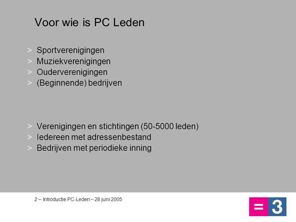 2 – Introductie PC-Leden – 28 juni 2005 Voor wie is PC Leden >Sportverenigingen >Muziekverenigingen >Ouderverenigingen >(Beginnende) bedrijven >Vereni