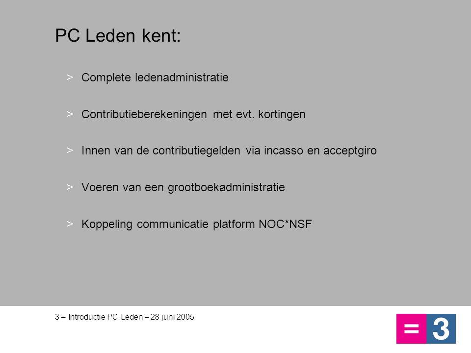 3 – Introductie PC-Leden – 28 juni 2005 PC Leden kent: >Complete ledenadministratie >Contributieberekeningen met evt. kortingen >Innen van de contribu