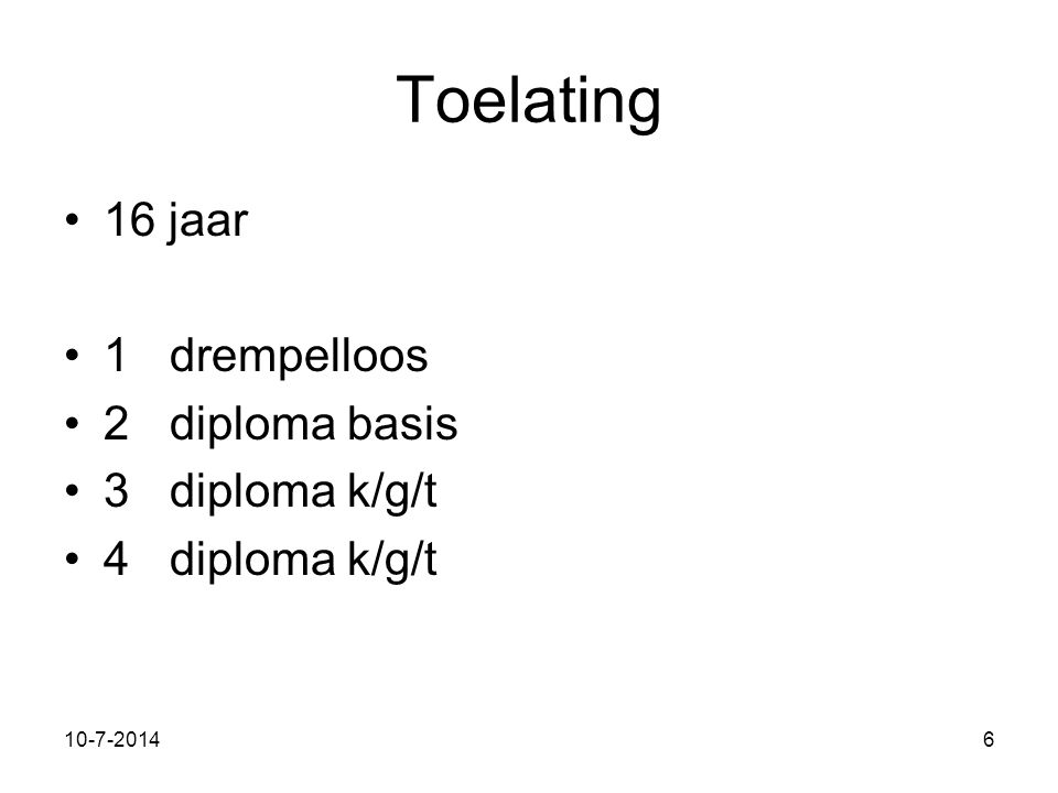 11-7-20146 Toelating 16 jaar 1drempelloos 2diploma basis 3diploma k/g/t 4diploma k/g/t