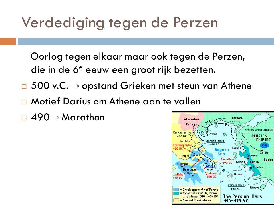 Verdediging tegen de Perzen Oorlog tegen elkaar maar ook tegen de Perzen, die in de 6 e eeuw een groot rijk bezetten.  500 v.C. → opstand Grieken met