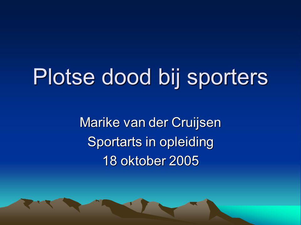 Plotse dood bij sporters Marike van der Cruijsen Sportarts in opleiding 18 oktober 2005