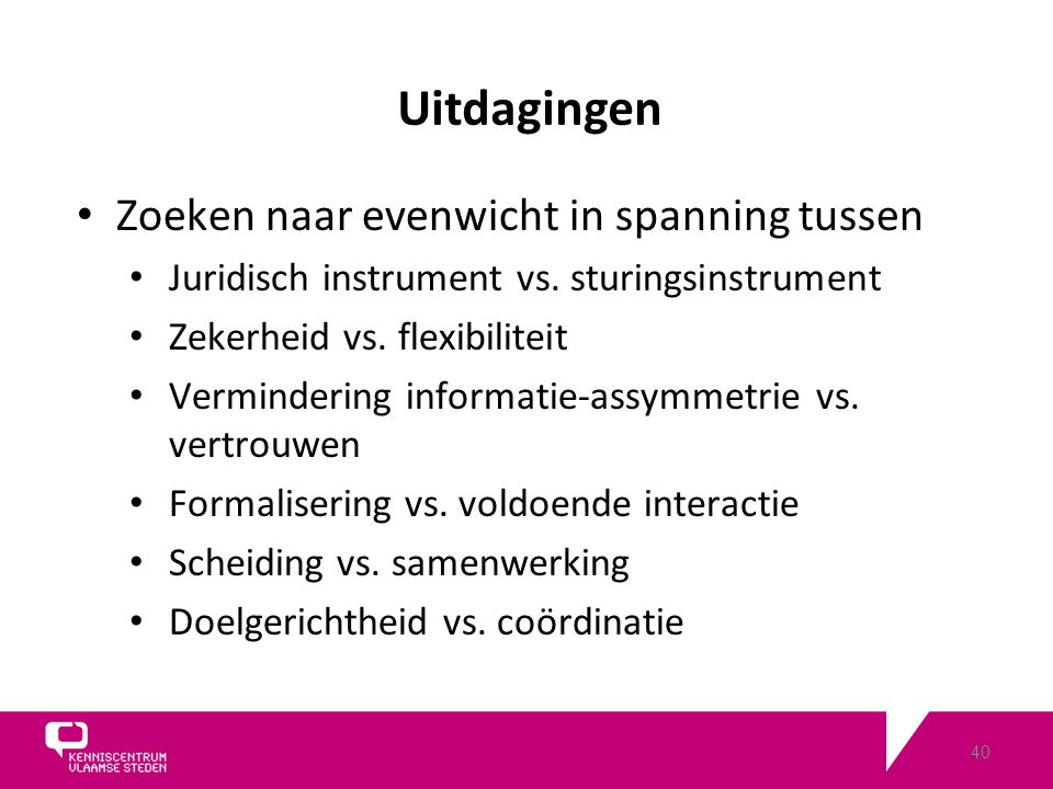 40 Uitdagingen Zoeken naar evenwicht in spanning tussen Juridisch instrument vs.