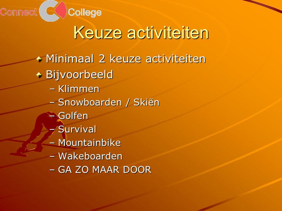 Keuze activiteiten Minimaal 2 keuze activiteiten Bijvoorbeeld –Klimmen –Snowboarden / Skiën –Golfen –Survival –Mountainbike –Wakeboarden –GA ZO MAAR DOOR