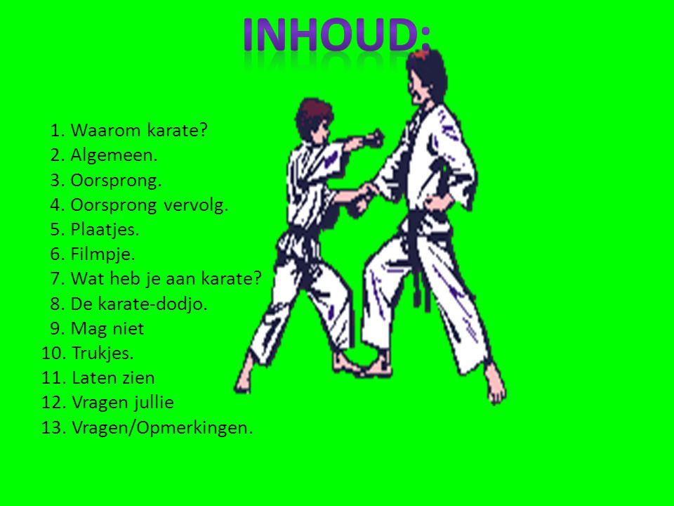 1.Waarom karate. 2. Algemeen. 3. Oorsprong. 4. Oorsprong vervolg.