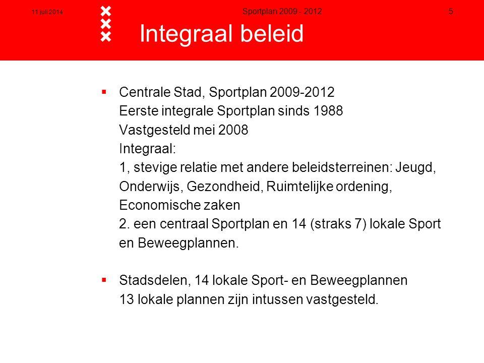 11 juli 2014 Sportplan 2009 - 2012 5  Centrale Stad, Sportplan 2009-2012 Eerste integrale Sportplan sinds 1988 Vastgesteld mei 2008 Integraal: 1, ste