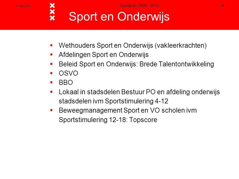 11 juli 2014 Sportplan 2009 - 2012 6  Wethouders Sport en Onderwijs (vakleerkrachten)  Afdelingen Sport en Onderwijs  Beleid Sport en Onderwijs: Br