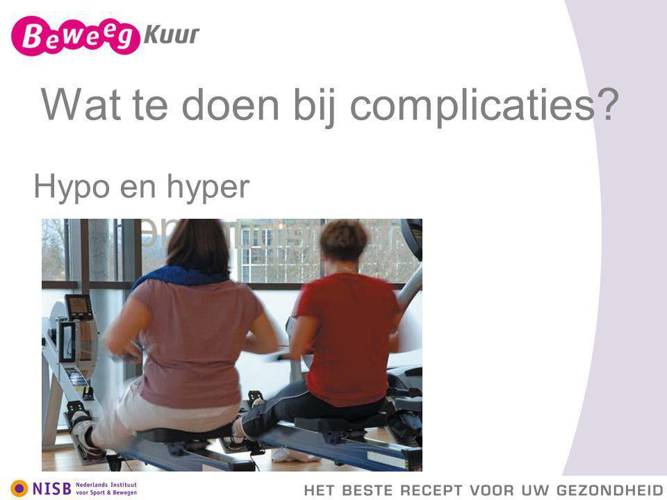 Wat te doen bij complicaties? Hypo en hyper