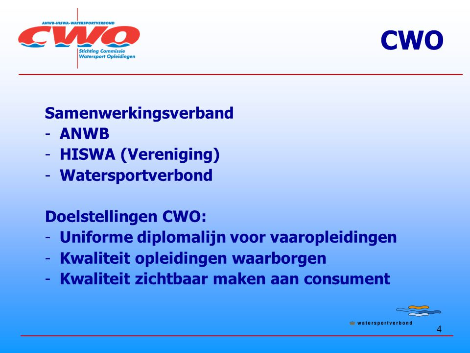 5 Richtlijn Met ingang van 2010 zal op elke CWO-locatie (vaarschool en vereniging) de CWO instructeurs opleiding plaatsvinden conform de richtlijnen van het CGO.