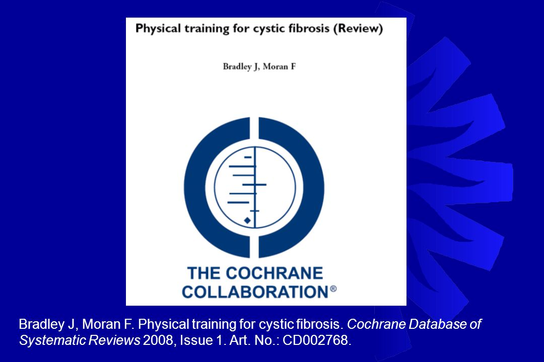 Bradley J, Moran F. Physical training for cystic fibrosis.
