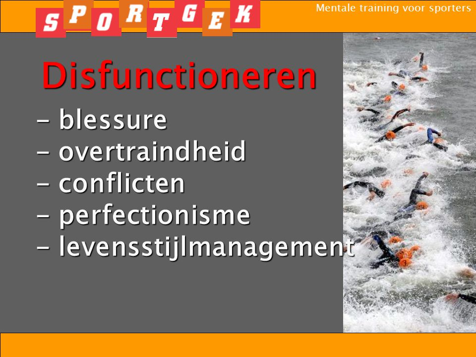 Mentale training voor sporters - blessure - blessure - overtraindheid - overtraindheid - conflicten - conflicten - perfectionisme - perfectionisme - levensstijlmanagement - levensstijlmanagement Disfunctioneren